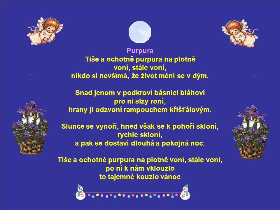 Purpura Tiše a ochotně purpura na plotně voní, stále voní, nikdo si nevšímá, že život mění se v dým.