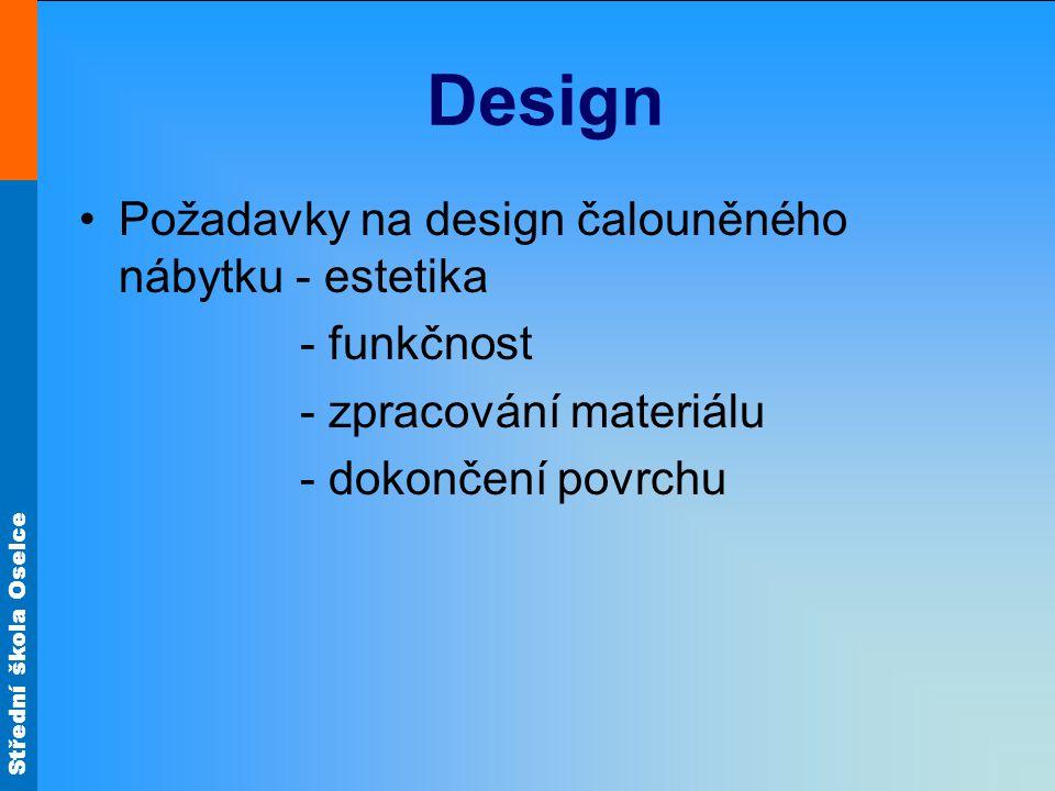 Střední škola Oselce Design Požadavky na design čalouněného nábytku - estetika - funkčnost - zpracování materiálu - dokončení povrchu