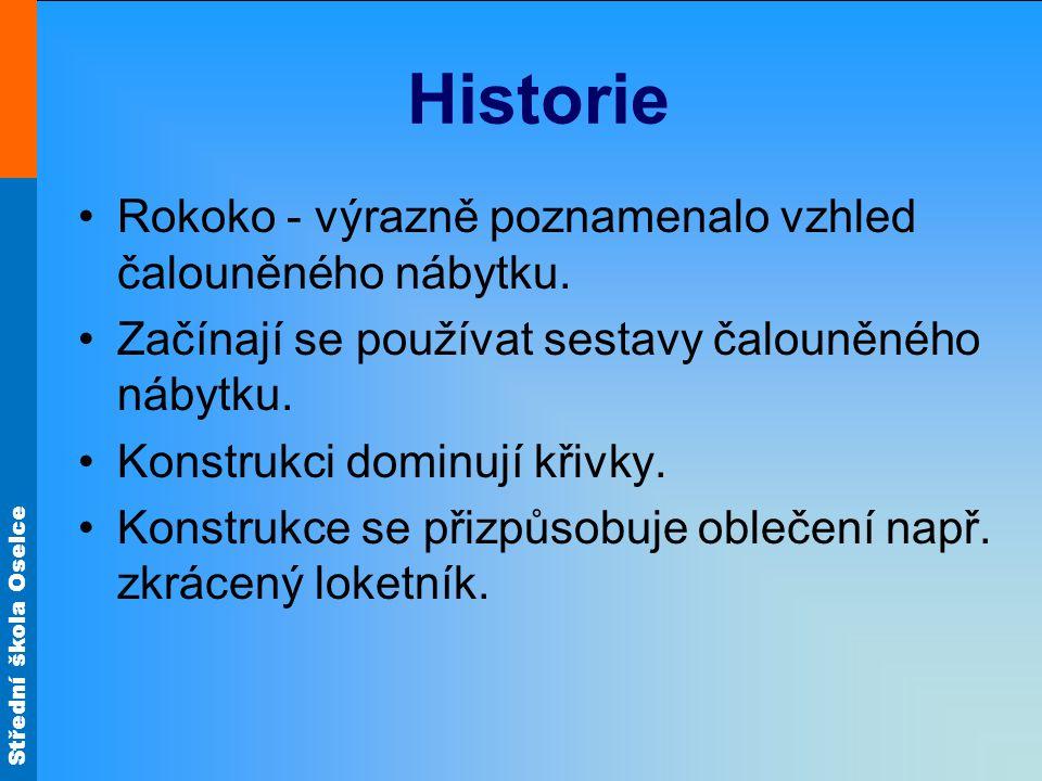 Střední škola Oselce Historie Rokoko - výrazně poznamenalo vzhled čalouněného nábytku. Začínají se používat sestavy čalouněného nábytku. Konstrukci do
