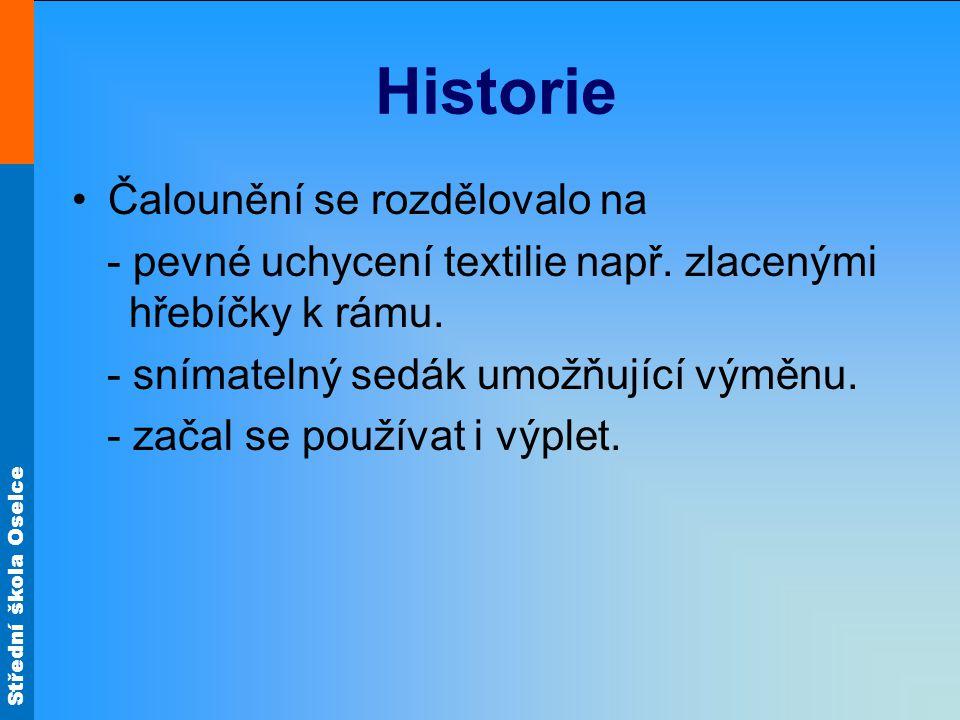 Střední škola Oselce Historie Čalounění se rozdělovalo na - pevné uchycení textilie např. zlacenými hřebíčky k rámu. - snímatelný sedák umožňující vým