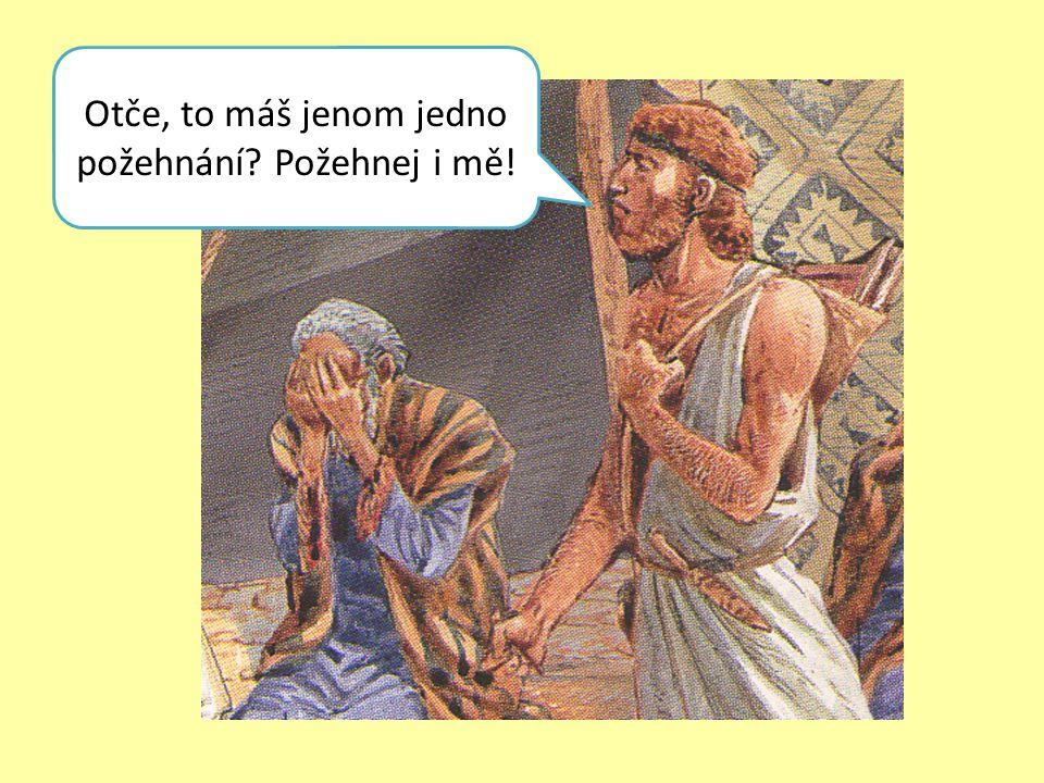Ne, ne to nejde Ezaue. Svěřil jsem všechno Jakubovi, teď ho budeš muset poslouchat ty!