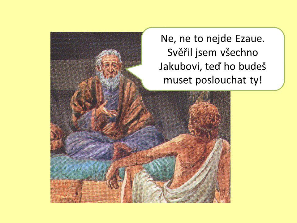 Jakube, Ezau vymýšlí plán jak se ti pomstít.Musíš uprchnout někam daleko.