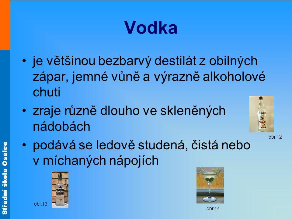 Střední škola Oselce Vodka je většinou bezbarvý destilát z obilných zápar, jemné vůně a výrazně alkoholové chuti zraje různě dlouho ve skleněných nádo