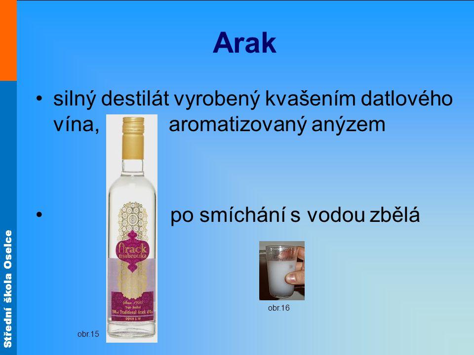 Střední škola Oselce Arak silný destilát vyrobený kvašením datlového vína, aromatizovaný anýzem po smíchání s vodou zbělá obr.15 obr.16