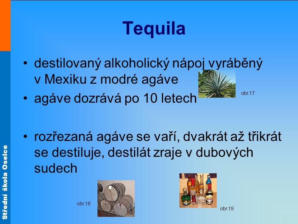 Střední škola Oselce Tequila destilovaný alkoholický nápoj vyráběný v Mexiku z modré agáve agáve dozrává po 10 letech rozřezaná agáve se vaří, dvakrát