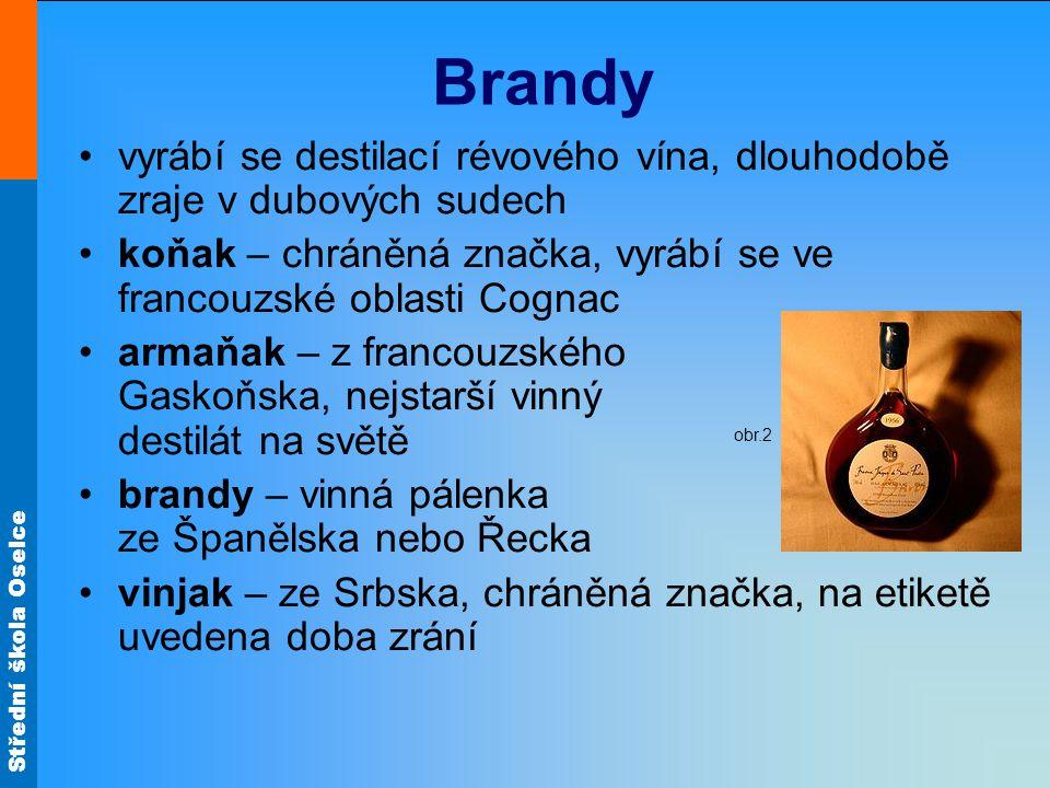 Střední škola Oselce Brandy vyrábí se destilací révového vína, dlouhodobě zraje v dubových sudech koňak – chráněná značka, vyrábí se ve francouzské ob