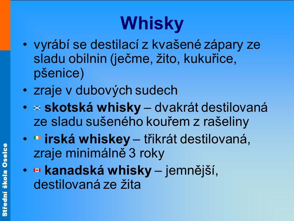 Střední škola Oselce Whiskey americká whiskey – nejčastěji z kukuřice Bourbon – pochází ze státu Kentucky, obsahuje nejméně 51 % kukuřice, zraje výhradně v nových dubových sudech, které jsou zevnitř ožehnuty (kouřovo- dřevitá vůně) – Jim Beam Tennessee whiskey – např.