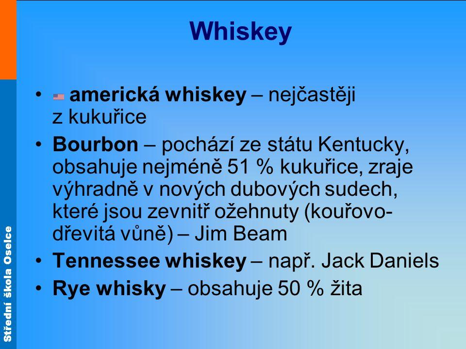 Střední škola Oselce Whiskey americká whiskey – nejčastěji z kukuřice Bourbon – pochází ze státu Kentucky, obsahuje nejméně 51 % kukuřice, zraje výhra