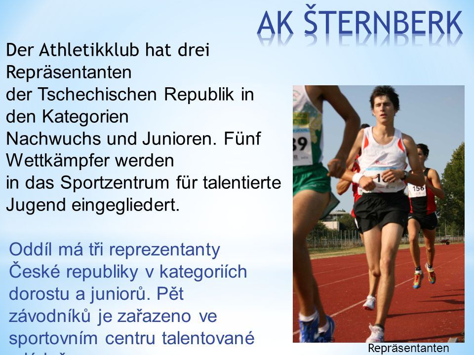 Oddíl má tři reprezentanty České republiky v kategoriích dorostu a juniorů. Pět závodníků je zařazeno ve sportovním centru talentované mládeže. Der At