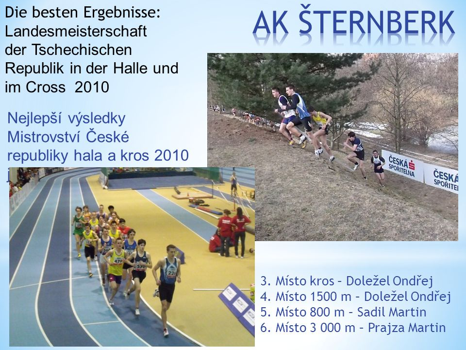 Nejlepší výsledky Mistrovství České republiky hala a kros 2010 jednotlivců: 3. Místo kros – Doležel Ondřej 4. Místo 1500 m – Doležel Ondřej 5. Místo 8