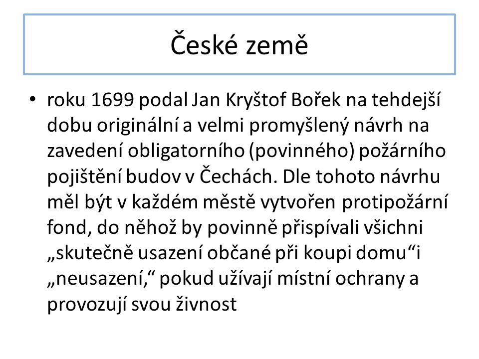 České země roku 1699 podal Jan Kryštof Bořek na tehdejší dobu originální a velmi promyšlený návrh na zavedení obligatorního (povinného) požárního poji