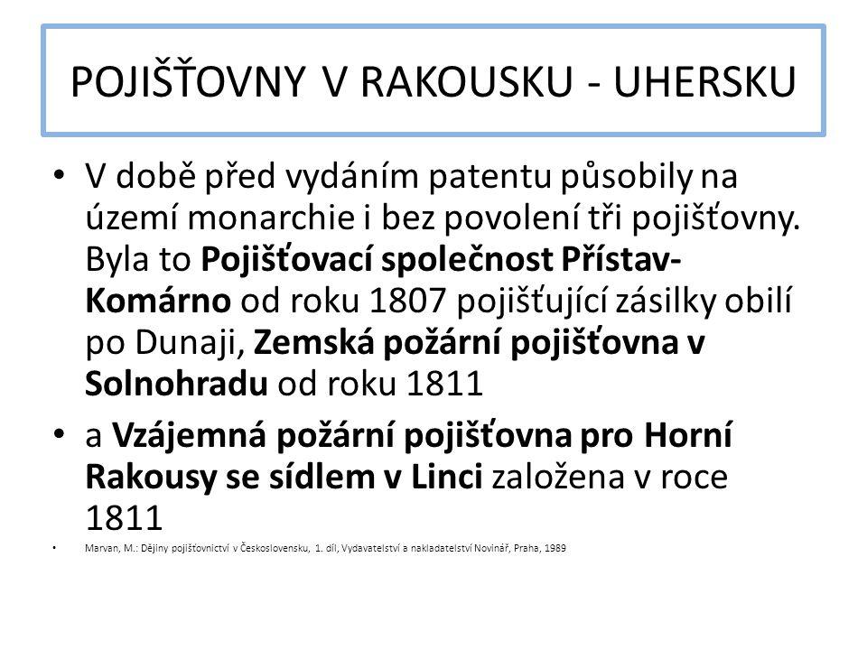 POJIŠŤOVNY V RAKOUSKU - UHERSKU V době před vydáním patentu působily na území monarchie i bez povolení tři pojišťovny. Byla to Pojišťovací společnost