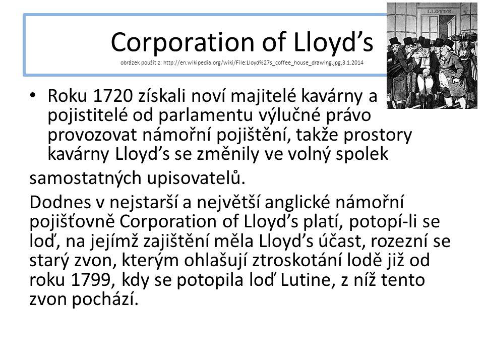 Corporation of Lloyd's obrázek použit z: http://en.wikipedia.org/wiki/File:Lloyd%27s_coffee_house_drawing.jpg,3.1.2014 Roku 1720 získali noví majitelé