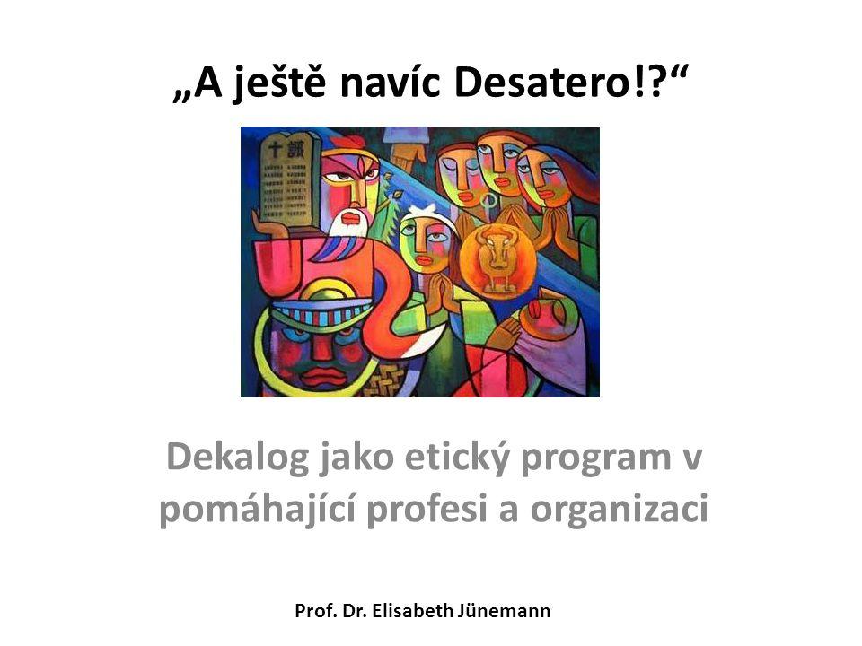 """""""A ještě navíc Desatero!?"""" Dekalog jako etický program v pomáhající profesi a organizaci Prof. Dr. Elisabeth Jünemann"""