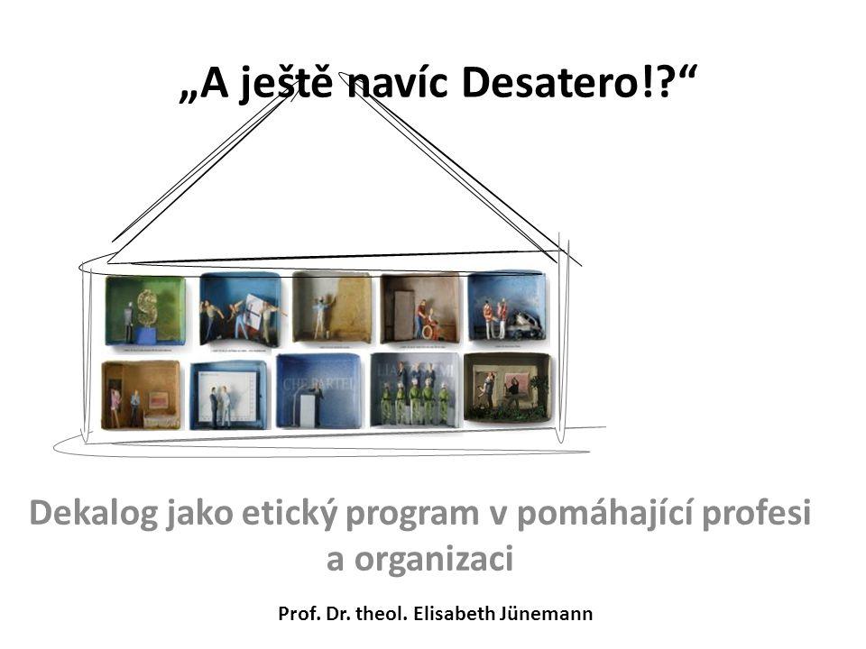 """""""A ještě navíc Desatero!?"""" Dekalog jako etický program v pomáhající profesi a organizaci Prof. Dr. theol. Elisabeth Jünemann"""