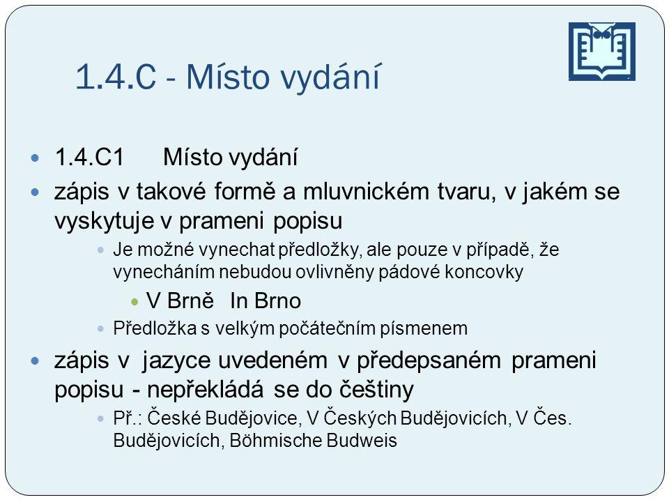 1.4.C - Místo vydání 1.4.C1Místo vydání zápis v takové formě a mluvnickém tvaru, v jakém se vyskytuje v prameni popisu Je možné vynechat předložky, al