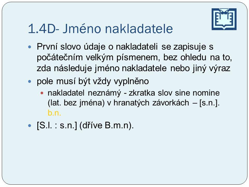 1.4D- Jméno nakladatele První slovo údaje o nakladateli se zapisuje s počátečním velkým písmenem, bez ohledu na to, zda následuje jméno nakladatele ne
