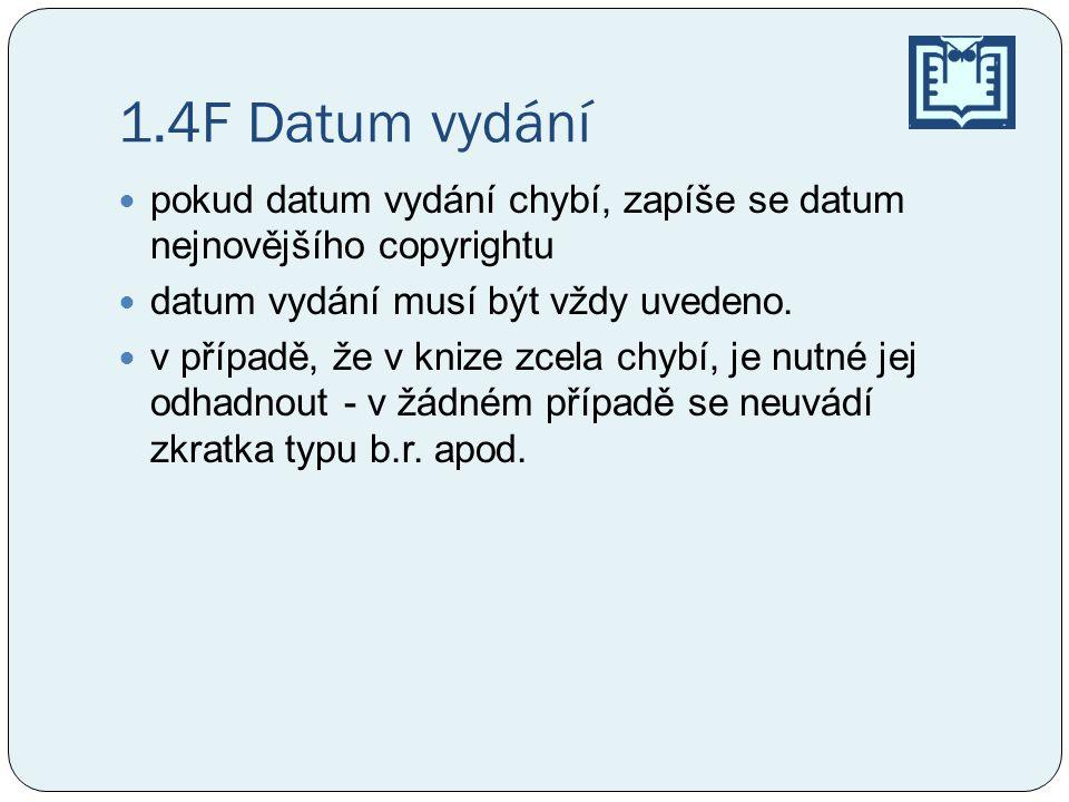 1.4F Datum vydání pokud datum vydání chybí, zapíše se datum nejnovějšího copyrightu datum vydání musí být vždy uvedeno. v případě, že v knize zcela ch