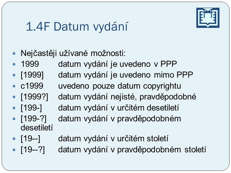 1.4F Datum vydání Nejčastěji užívané možnosti: 1999datum vydání je uvedeno v PPP [1999]datum vydání je uvedeno mimo PPP c1999uvedeno pouze datum copyr