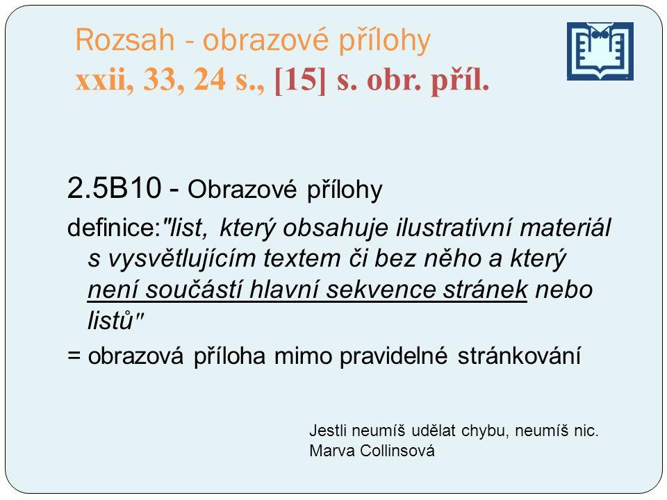 Rozsah - obrazové přílohy xxii, 33, 24 s., [15] s. obr. příl. 2.5B10 - Obrazové přílohy definice: