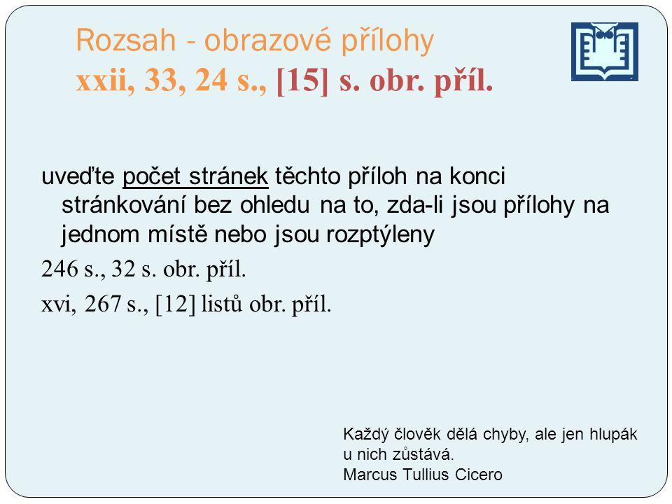 Rozsah - obrazové přílohy xxii, 33, 24 s., [15] s. obr. příl. uveďte počet stránek těchto příloh na konci stránkování bez ohledu na to, zda-li jsou př