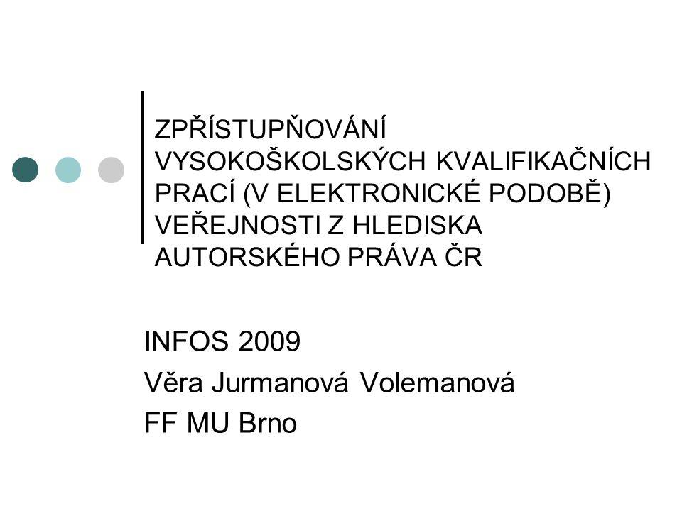 ZPŘÍSTUPŇOVÁNÍ VYSOKOŠKOLSKÝCH KVALIFIKAČNÍCH PRACÍ (V ELEKTRONICKÉ PODOBĚ) VEŘEJNOSTI Z HLEDISKA AUTORSKÉHO PRÁVA ČR INFOS 2009 Věra Jurmanová Volema