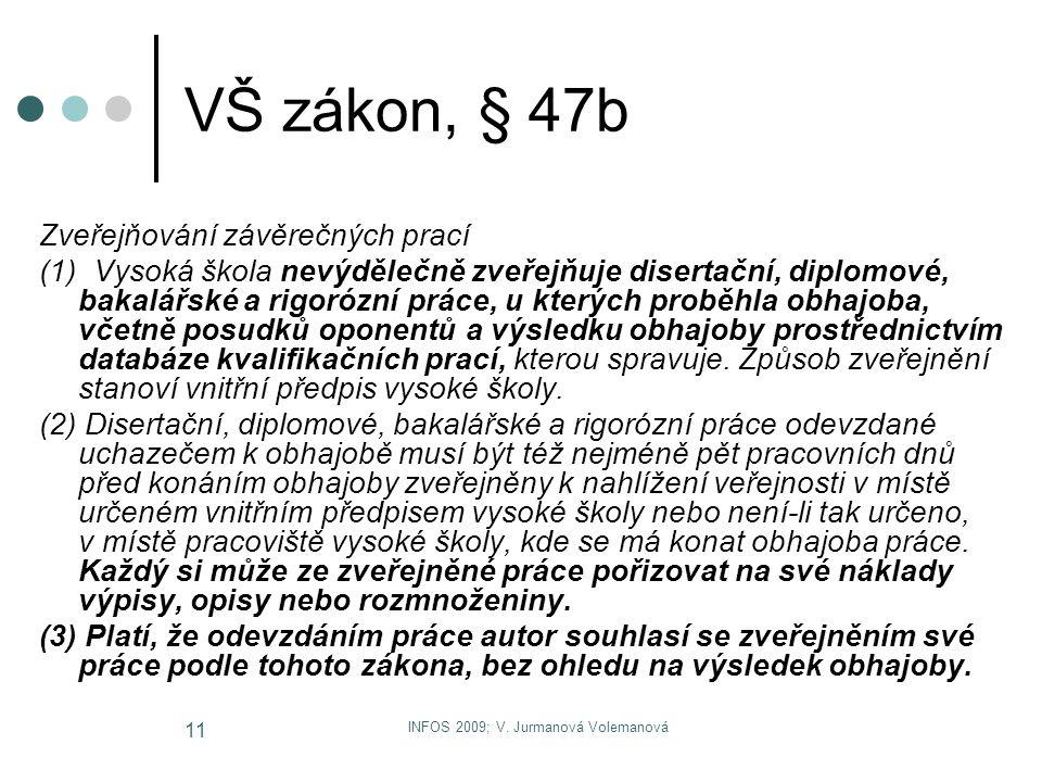 INFOS 2009; V. Jurmanová Volemanová 11 VŠ zákon, § 47b Zveřejňování závěrečných prací (1) Vysoká škola nevýdělečně zveřejňuje disertační, diplomové, b