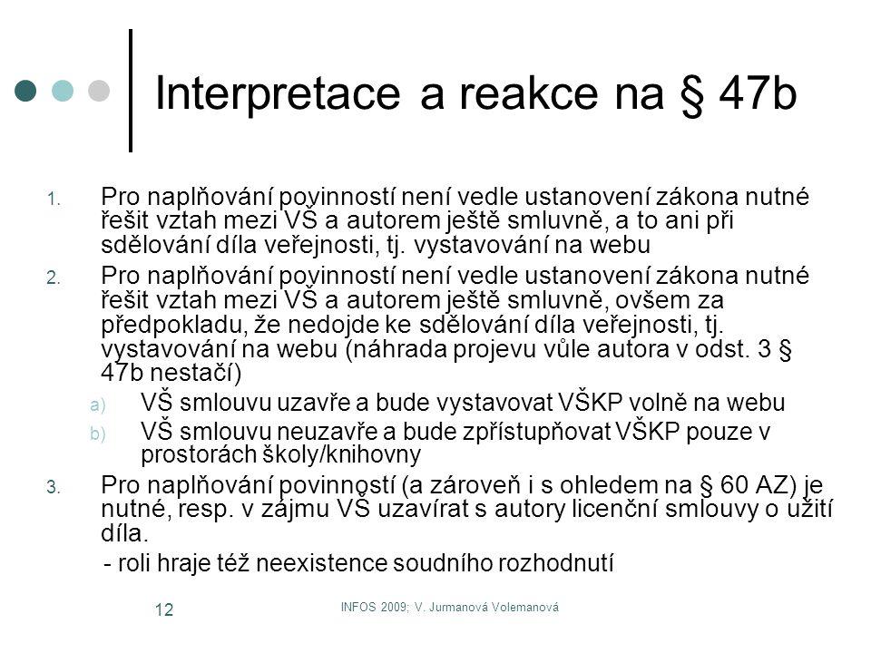 INFOS 2009; V. Jurmanová Volemanová 12 Interpretace a reakce na § 47b 1. Pro naplňování povinností není vedle ustanovení zákona nutné řešit vztah mezi