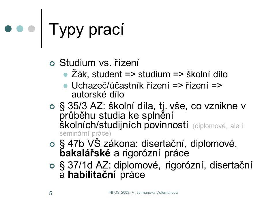 INFOS 2009; V. Jurmanová Volemanová 5 Typy prací Studium vs. řízení Žák, student => studium => školní dílo Uchazeč/účastník řízení => řízení => autors