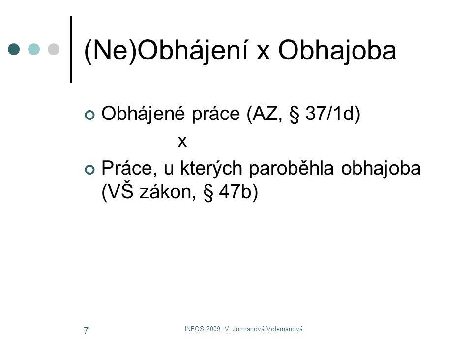 INFOS 2009; V. Jurmanová Volemanová 7 (Ne)Obhájení x Obhajoba Obhájené práce (AZ, § 37/1d) x Práce, u kterých paroběhla obhajoba (VŠ zákon, § 47b)