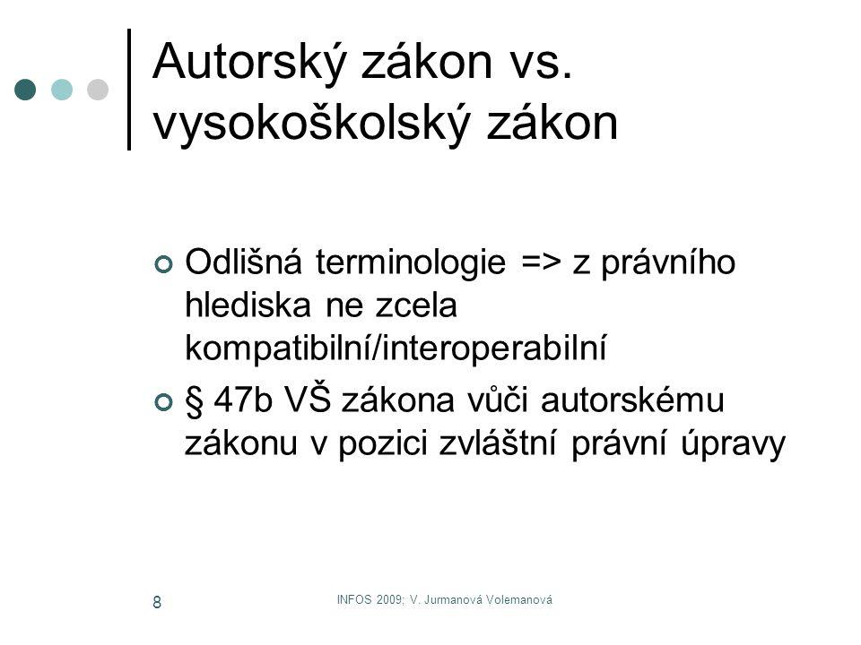 INFOS 2009; V. Jurmanová Volemanová 8 Autorský zákon vs. vysokoškolský zákon Odlišná terminologie => z právního hlediska ne zcela kompatibilní/interop