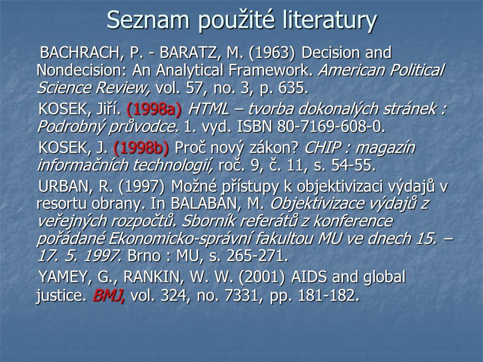 Seznam použité literatury Abecedně podle příjmení autora nebo 1. slova názvu Abecedně podle příjmení autora nebo 1. slova názvu (POZOR na přídomky: BA