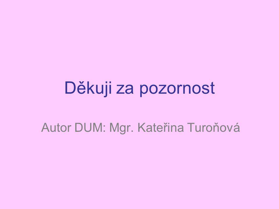Děkuji za pozornost Autor DUM: Mgr. Kateřina Turoňová