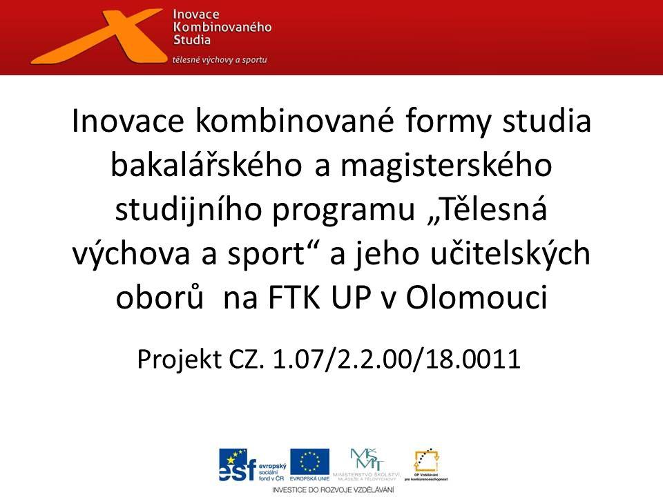 """Inovace kombinované formy studia bakalářského a magisterského studijního programu """"Tělesná výchova a sport a jeho učitelských oborů na FTK UP v Olomouci Projekt CZ."""