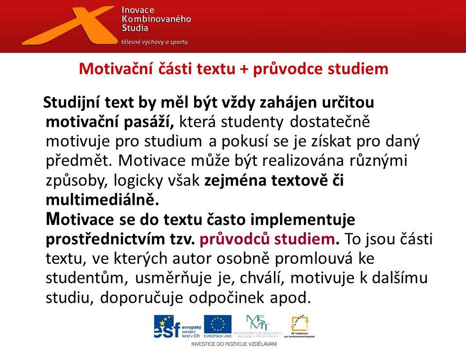 Motivační části textu + průvodce studiem Studijní text by měl být vždy zahájen určitou motivační pasáží, která studenty dostatečně motivuje pro studium a pokusí se je získat pro daný předmět.