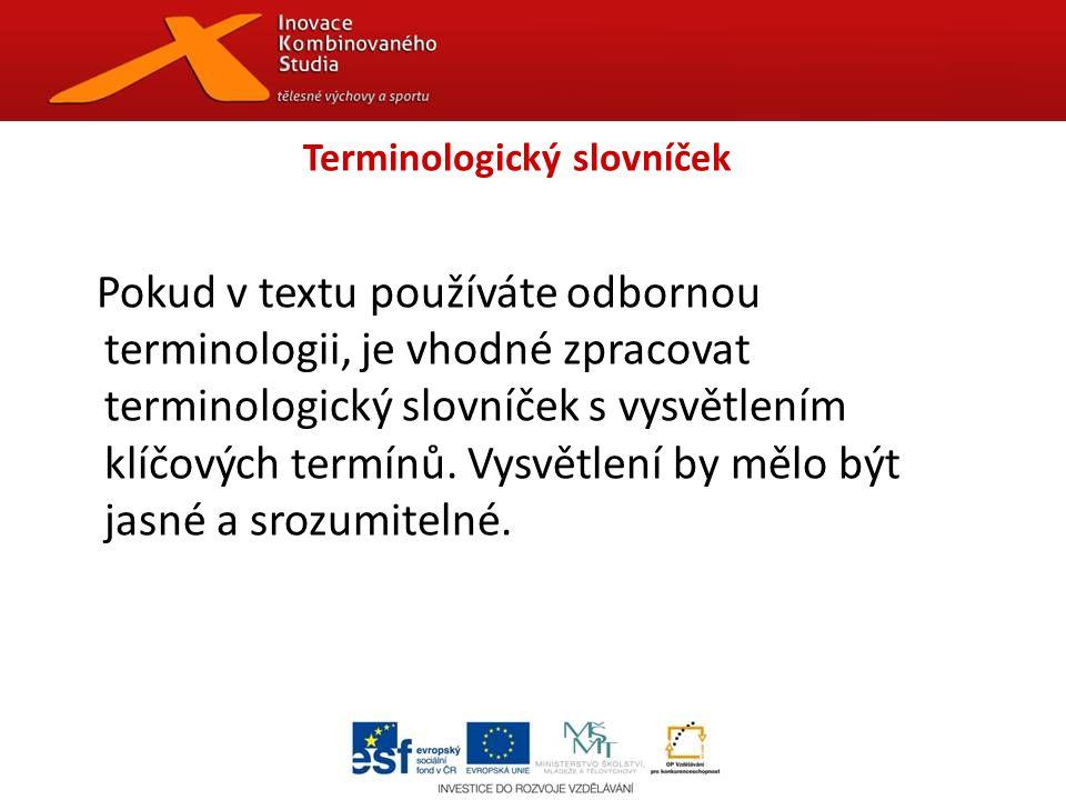 Terminologický slovníček Pokud v textu používáte odbornou terminologii, je vhodné zpracovat terminologický slovníček s vysvětlením klíčových termínů.