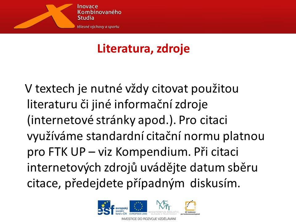 Literatura, zdroje V textech je nutné vždy citovat použitou literaturu či jiné informační zdroje (internetové stránky apod.).