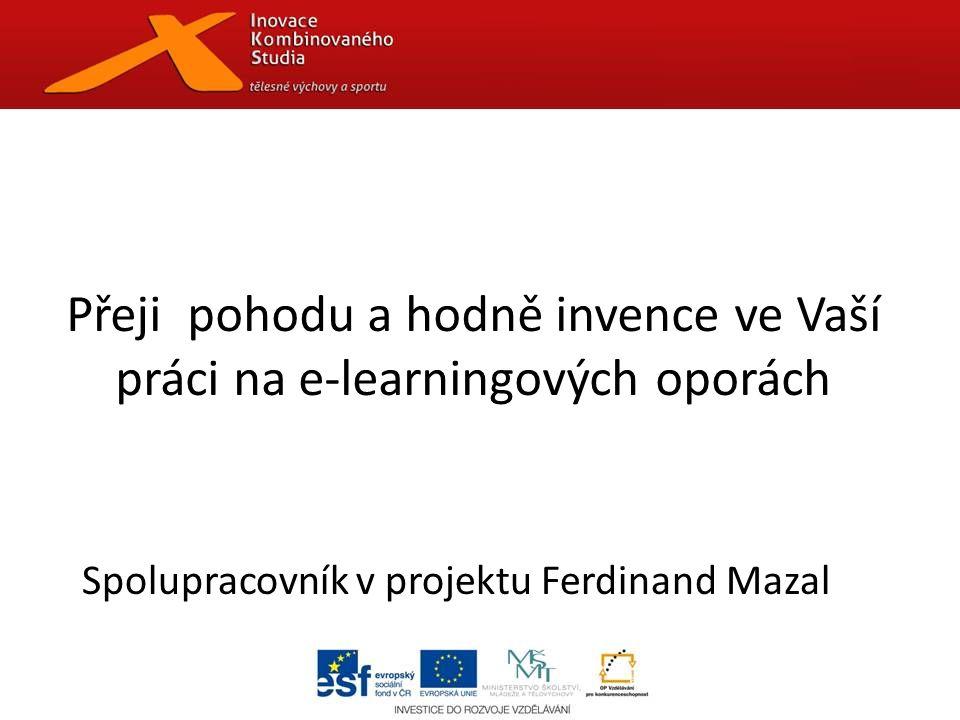 Přeji pohodu a hodně invence ve Vaší práci na e-learningových oporách Spolupracovník v projektu Ferdinand Mazal