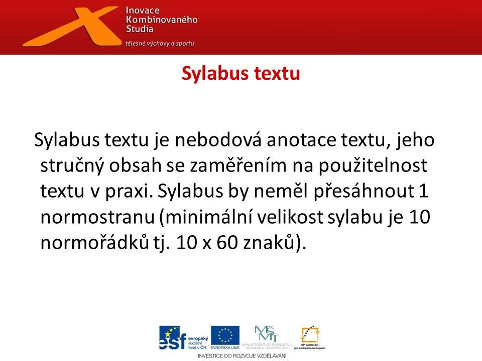 Sylabus textu Sylabus textu je nebodová anotace textu, jeho stručný obsah se zaměřením na použitelnost textu v praxi.