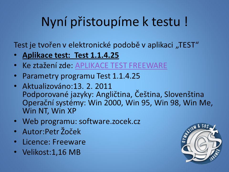"""Nyní přistoupíme k testu ! Test je tvořen v elektronické podobě v aplikaci """"TEST"""" Aplikace test: Test 1.1.4.25 Ke ztažení zde: APLIKACE TEST FREEWAREA"""