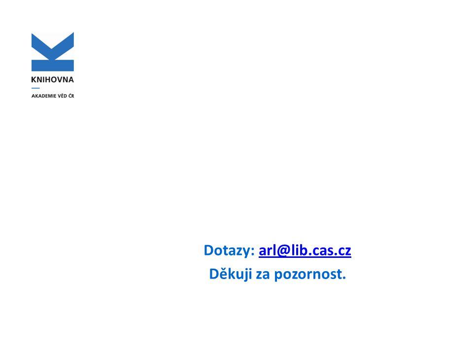 Dotazy: arl@lib.cas.czarl@lib.cas.cz Děkuji za pozornost.