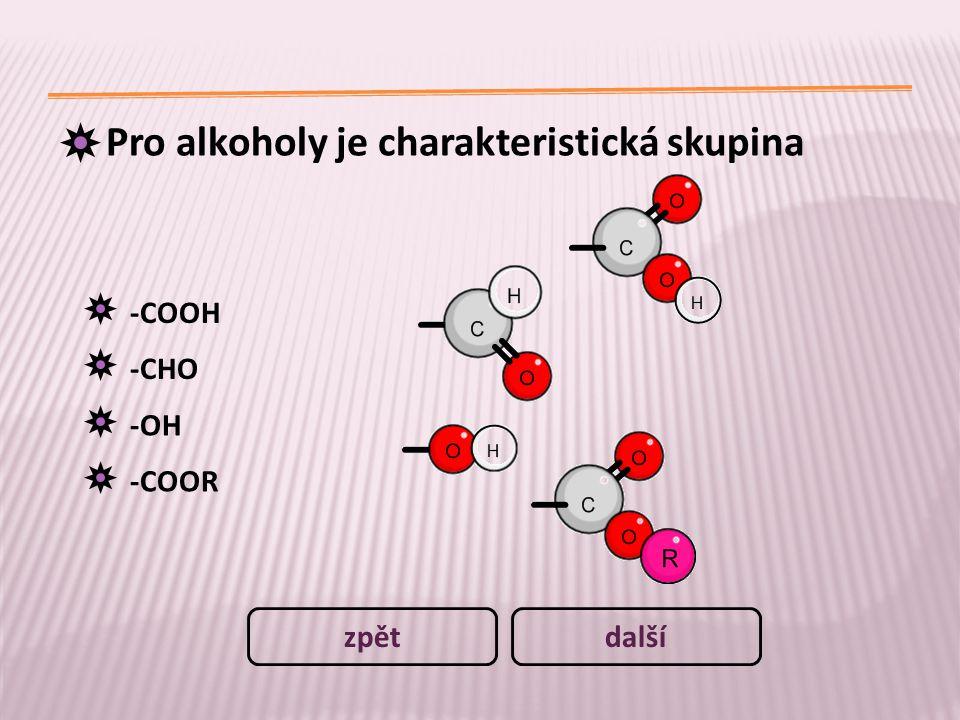 Pro alkoholy je charakteristická skupina -COOH -CHO -OH -COOR dalšízpět