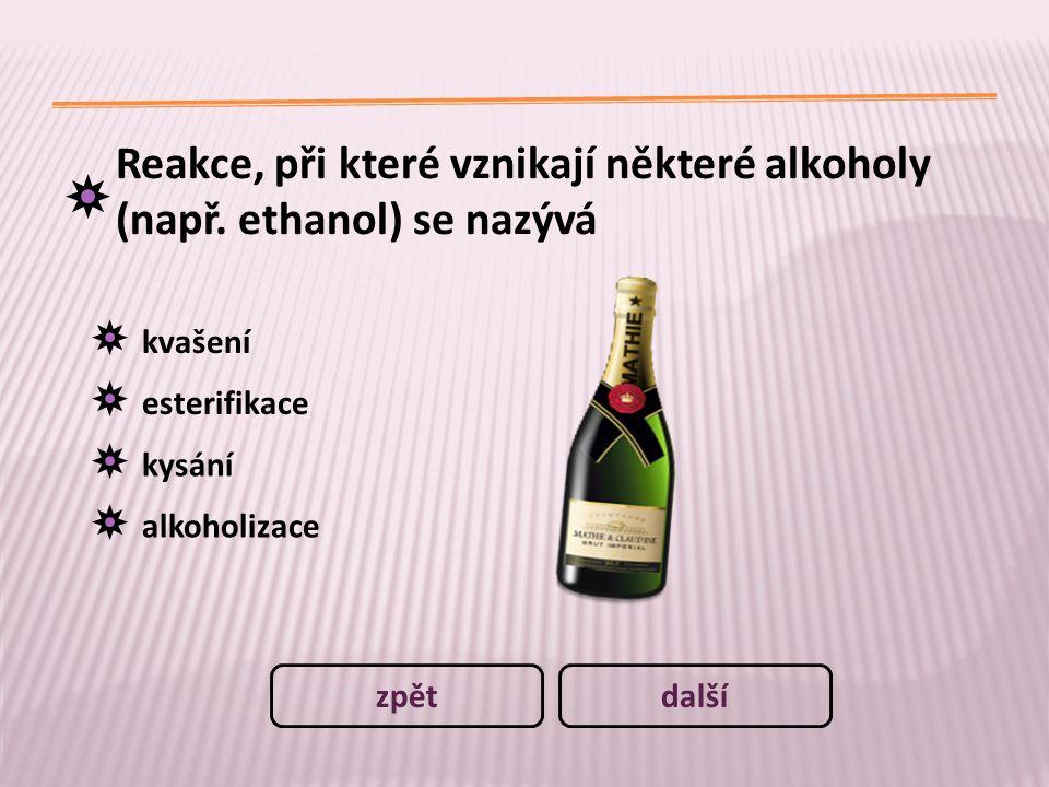 Reakce, při které vznikají některé alkoholy (např. ethanol) se nazývá kvašení esterifikace kysání alkoholizace dalšízpět