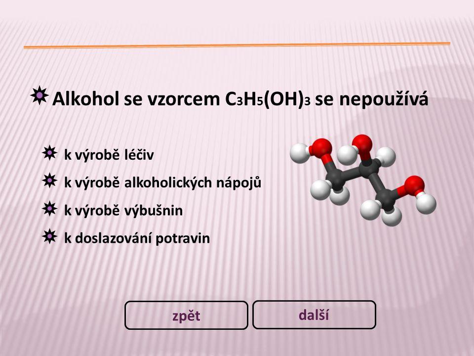 Alkohol se vzorcem C 3 H 5 (OH) 3 se nepoužívá k výrobě léčiv k výrobě alkoholických nápojů k výrobě výbušnin k doslazování potravin další zpět