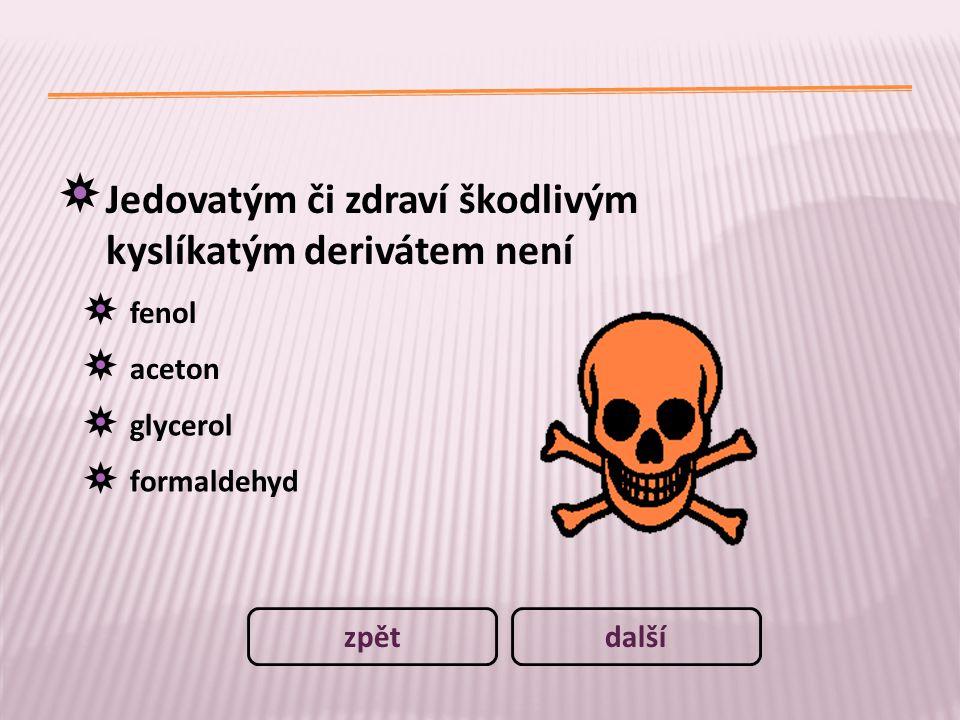 Jedovatým či zdraví škodlivým kyslíkatým derivátem není fenol aceton glycerol formaldehyd dalšízpět