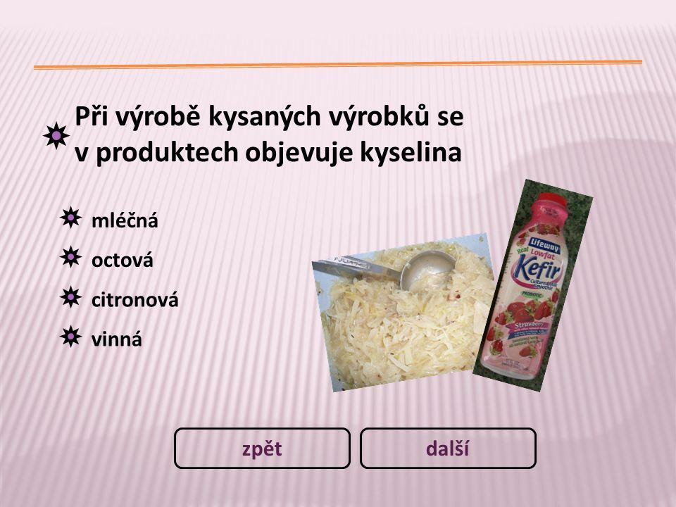 Při výrobě kysaných výrobků se v produktech objevuje kyselina mléčná octová citronová vinná dalšízpět