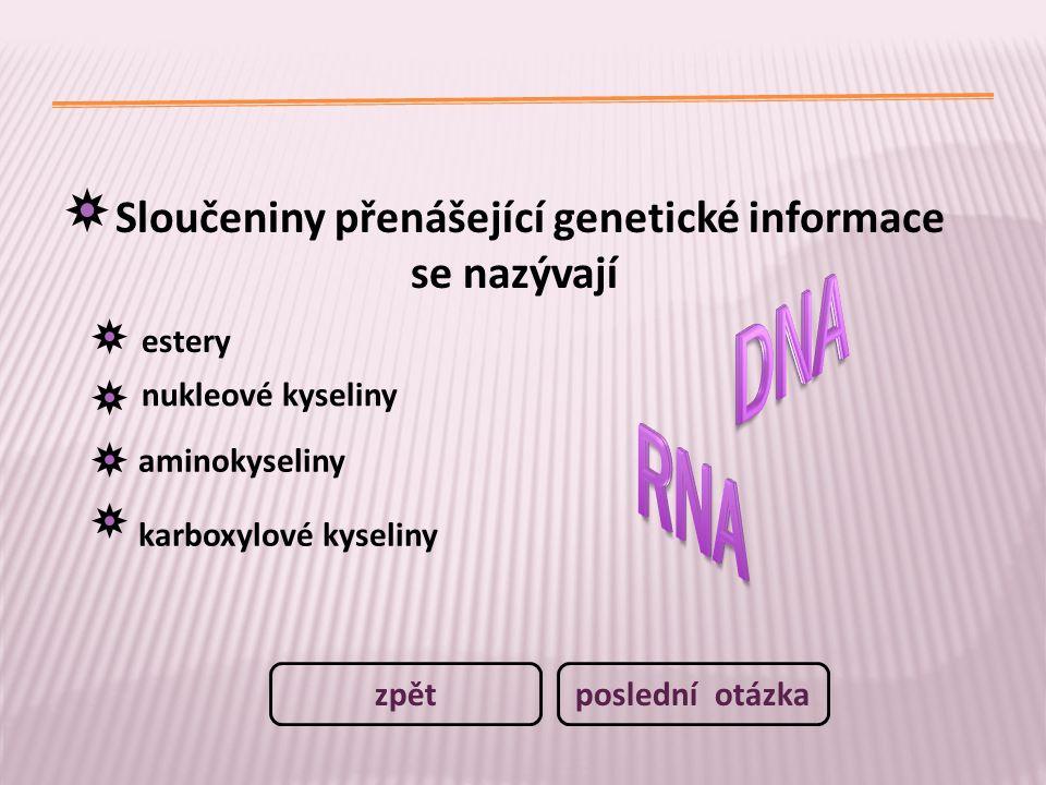 Sloučeniny přenášející genetické informace se nazývají estery nukleové kyseliny aminokyseliny karboxylové kyseliny poslední otázkazpět
