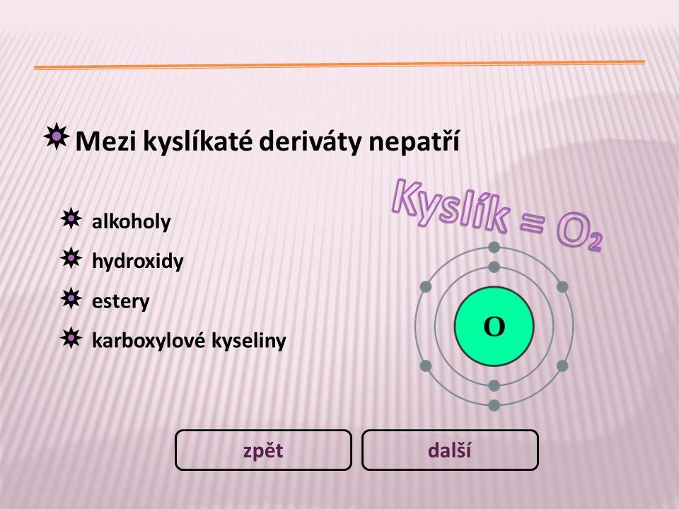 Mezi kyslíkaté deriváty nepatří alkoholy hydroxidy estery karboxylové kyseliny dalšízpět