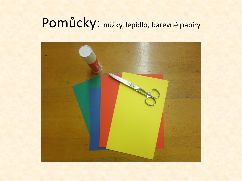 Pomůcky: nůžky, lepidlo, barevné papíry