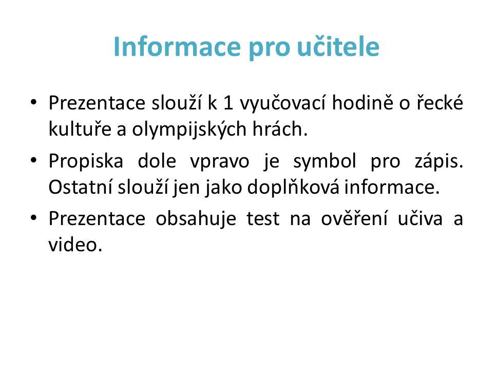 Informace pro učitele Prezentace slouží k 1 vyučovací hodině o řecké kultuře a olympijských hrách. Propiska dole vpravo je symbol pro zápis. Ostatní s